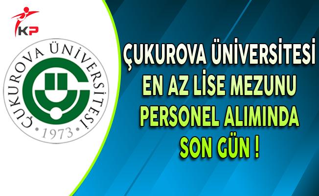 Çukurova Üniversitesi En Az Lise Mezunu Personel Alımında Son Gün !