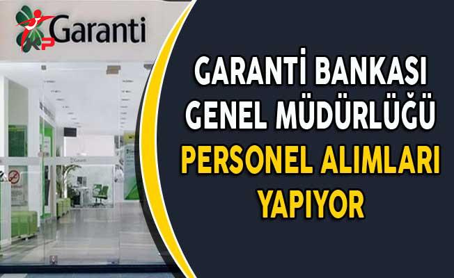 Garanti Bankası Genel Müdürlüğünde Görevlendirilmek Üzere Personel Alınıyor