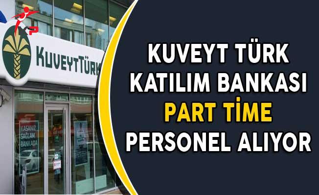 Kuveyt Türk Katılım Bankası Part Time Personel Alımları Yapıyor