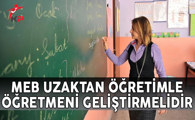MEB Uzaktan Öğretimle Öğretmeni Geliştirmelidir