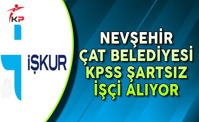 Nevşehir Çat Belediyesi KPSS Şartsız İşçi Alımı Yapıyor
