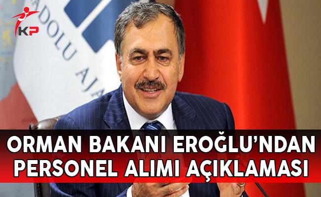 Orman Bakanı Veysel Eroğlu'ndan Personel Alımı Açıklaması