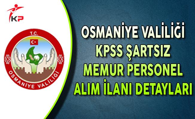 Osmaniye Valiliği KPSS Şartsız Memur Personel Alımı Başvuru Detayları (Kimler Başvurabilir?)