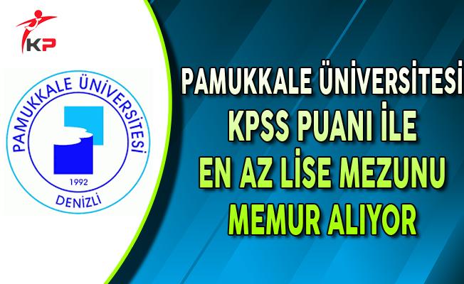 Pamukkale Üniversitesi KPSS Puanı ile En Az Lise Mezunu Memur Alımı Yapıyor