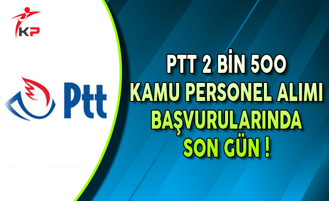 PTT 2 Bin 500 Kamu Personel Alımı Başvurularında Son Gün !