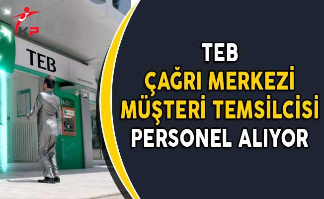TEB Çağrı Merkezi Müşteri Temsilcisi Personel Alımları Yapıyor