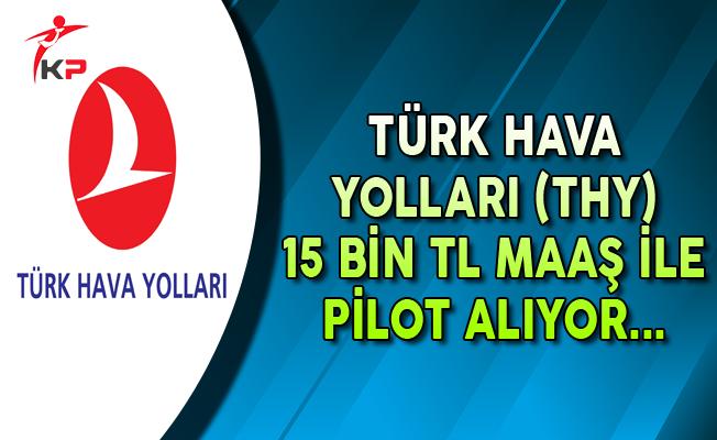 THY 15 Bin TL Maaşla Görevlendirilecek Pilot Arıyor