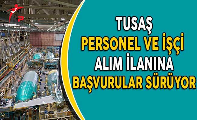 Türk Havacılık ve Uzay Sanayi (TUSAŞ) Personel Alımı İçin Başvurular Sürüyor!