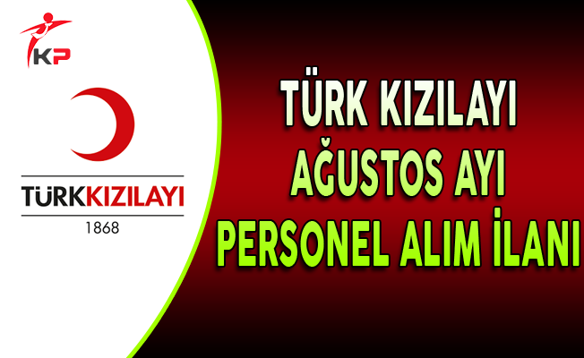 Türk Kızılayı Ağustos Ayı Personel Alım İlanı