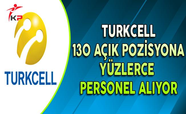 Turkcell 130 Açık Pozisyon İçin Yüzlerce Personel Alıyor
