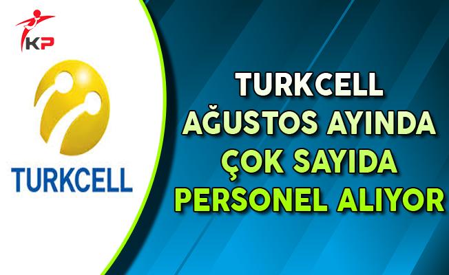 Turkcell Ağustos Ayında Çok Sayıda Personel Alıyor
