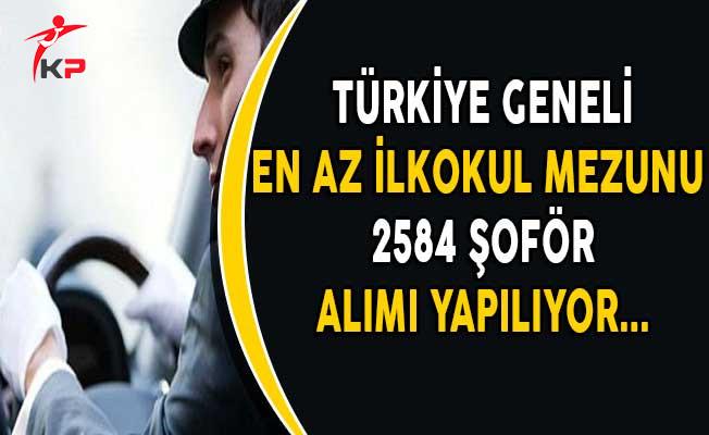 Türkiye Geneli En Az İlkokul Mezunu 2584 Şoför Alınıyor!