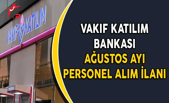 Vakıf Katılım Bankası Ağustos Ayı Personel Alım İlanı