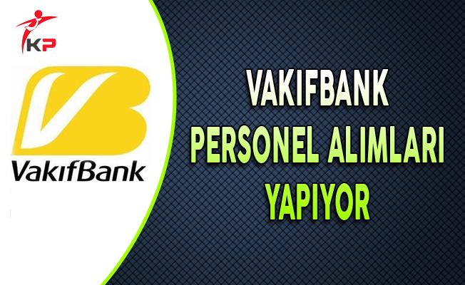 Vakıfbank Personel Alımları Yapıyor