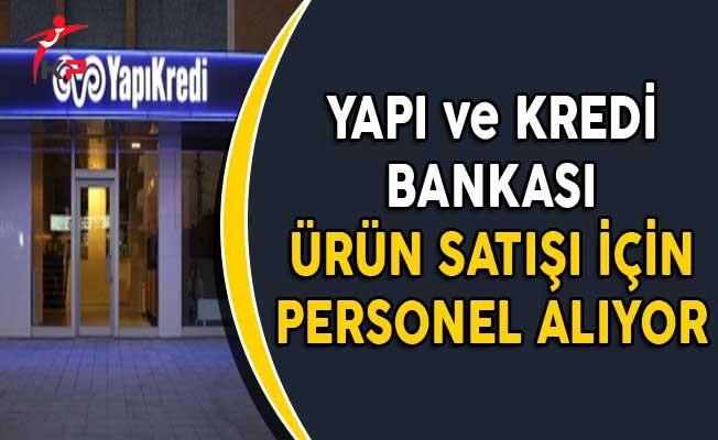 Yapı ve Kredi Bankası Ürün Satışı İçin Personel Alımı Yapacak