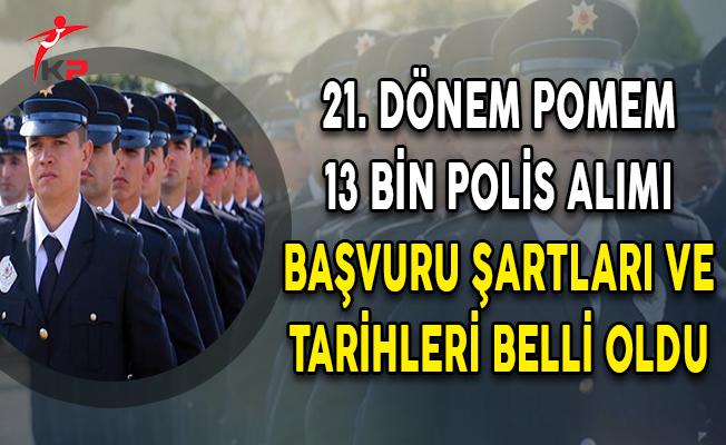 21. Dönem En Az Ön Lisans Mezunu 13 Bin Polis Alımı Genel Şartları ve Başvuru Tarihleri Belli Oldu