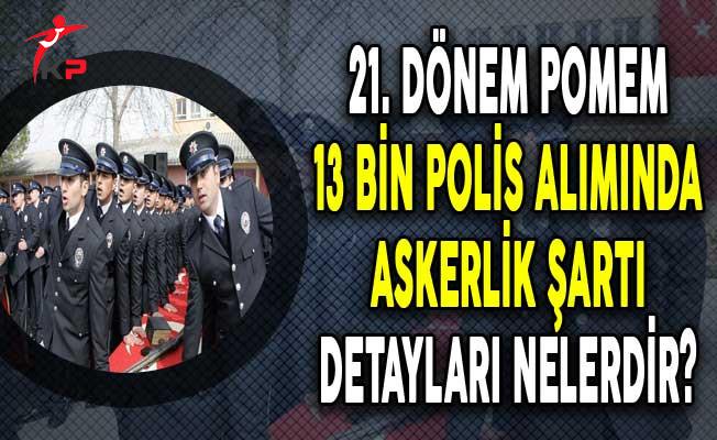21. Dönem POMEM 13 Bin Polis Alımında Askerlik Şartı Detayları?