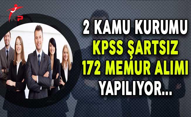 2 Kuruma KPSS Şartsız 172 Memur Alımı Yapılıyor