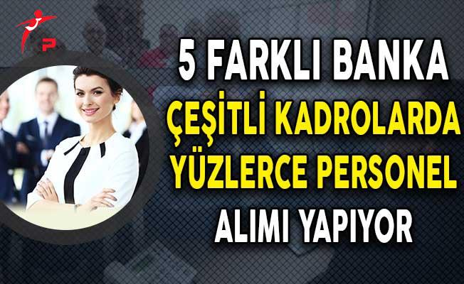5 Farklı Banka Türkiye Geneli Yüzlerce Personel Alımı Yapıyor!