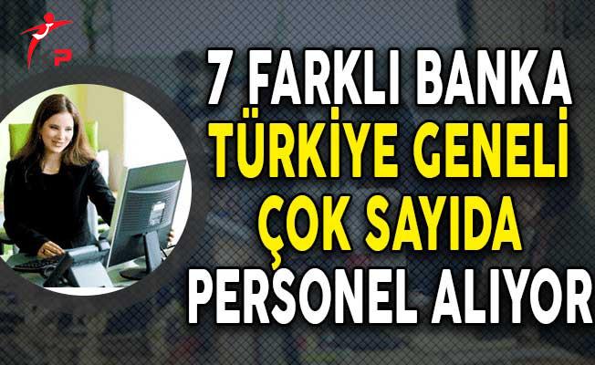 7 Farklı Banka Türkiye Geneli Çok Sayıda Personel Alımı Yapıyor!