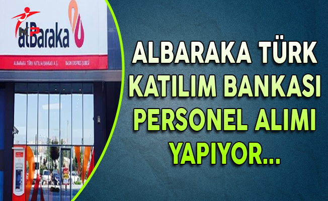 Albaraka Türk Katılım Bankası Personel Alıyor