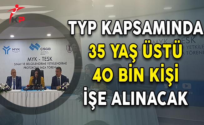 Bakan Açıkladı: TYP Kapsamında 35 Yaş Üstü 40 Bin Kişi İşe Alınacak