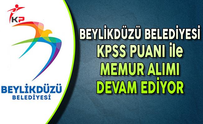 Beylikdüzü Belediye Başkanlığı KPSS Puanı ile Memur Alımı Devam Ediyor