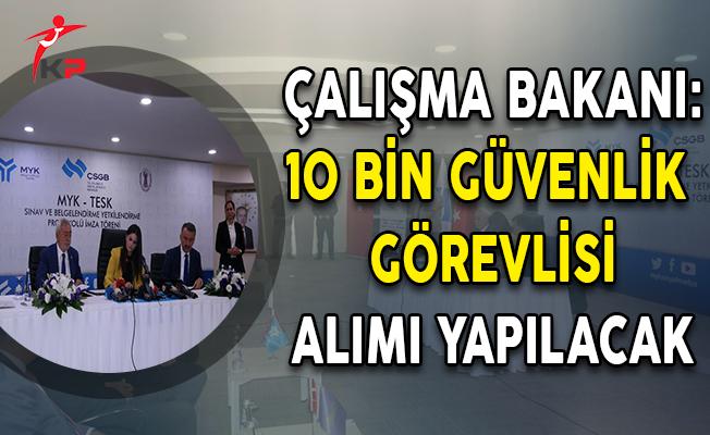 Çalışma Bakanı Sarıeroğlu: 10 Bin Güvenlik Görevlisi Alımı Yapılacak
