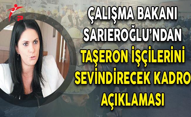 Çalışma Bakanı Sarıeroğlu'dan Flaş Taşerona Kadro Açıklaması!