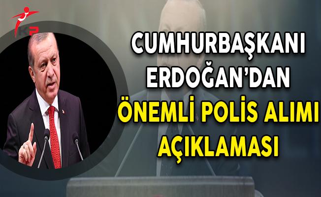 Cumhurbaşkanı Erdoğan'dan Önemli Polis Alımı Açıklaması