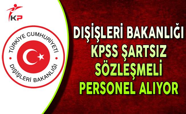 Dışişleri Bakanlığına KPSS Şartsız Sözleşmeli Personel Alımı Yapılıyor