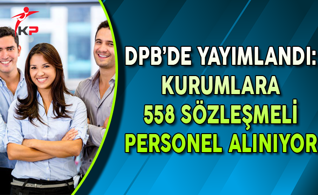 DPB'de Yayımlandı: Kurumlara 558 Sözleşmeli Personel Alımı Yapılıyor !