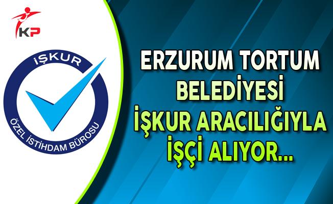 Erzurum Tortum Belediyesi İşkur Aracılığıyla İşçi Alıyor