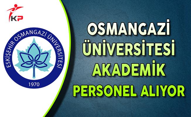Eskişehir Osmangazi Üniversitesi Akademik Personel Alıyor