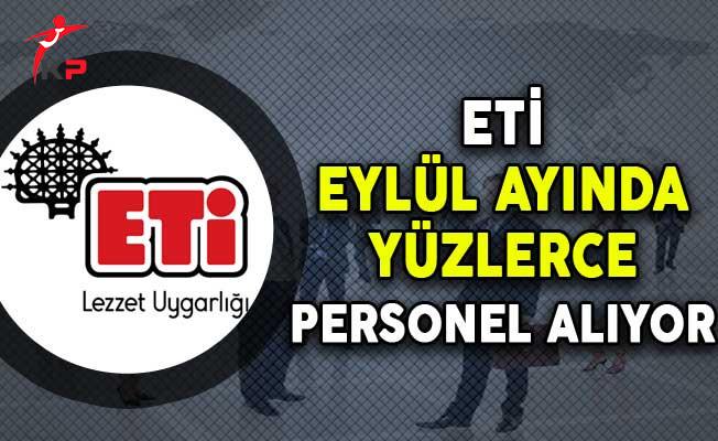 ETİ Eylül Ayında Türkiye Genelinde Yüzlerce Personel Alıyor