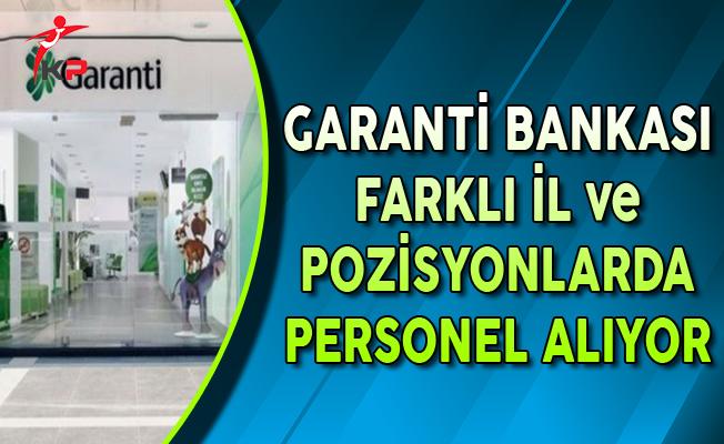 Garanti Bankası Farklı İl ve Pozisyonlarda Personel Alıyor