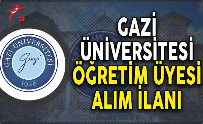 Gazi Üniversitesi Öğretim Üyesi Alımı Yapıyor!
