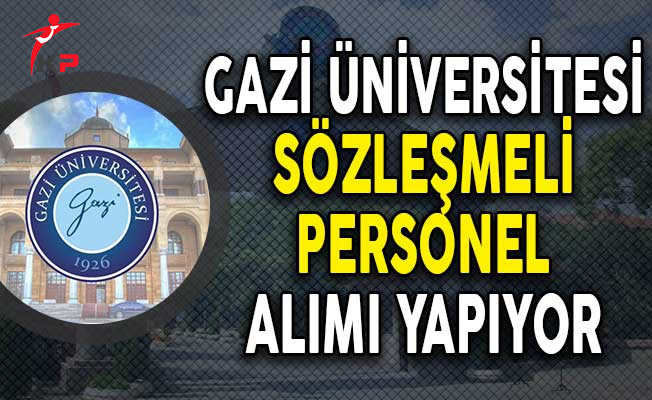 Gazi Üniversitesi Sözleşmeli Personel Alımı Yapıyor