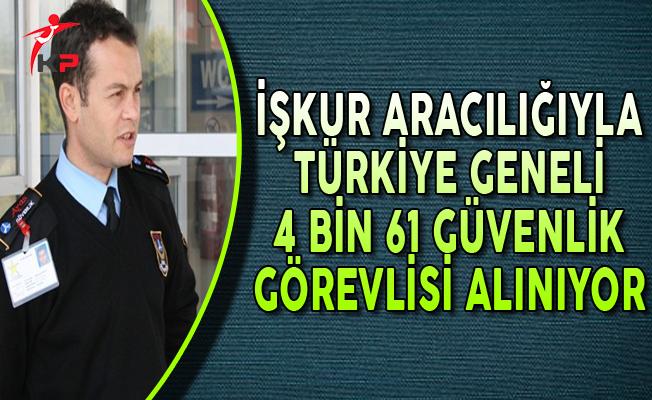 iŞKUR Aracılığıyla Türkiye Genelinde 4 Bin 61 Güvenlik Görevlisi Alınıyor