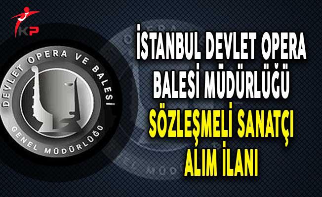 İstanbul Devlet Opera ve Balesi Müdürlüğü Sözleşmeli Sanatçı Alıyor