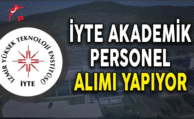 İzmir Yüksek Teknoloji Enstitüsü Akademik Personel Alımı Yapıyor
