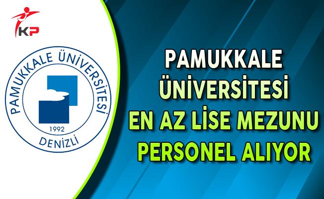 Pamukkale Üniversitesi En Az Lise Mezunu Sözleşmeli Personel Alıyor