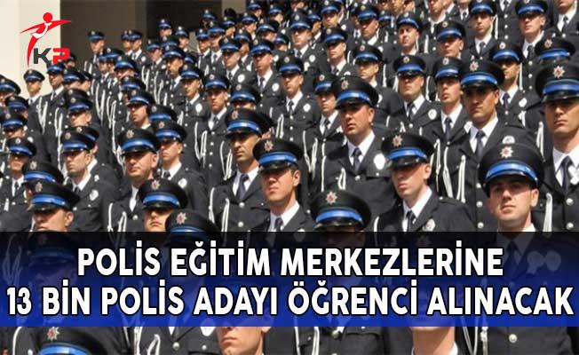 Polis Eğitim Merkezlerine 13 Bin Polis Adayı Öğrenci Alınacak!