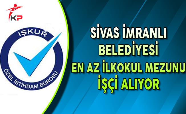 Sivas İmranlı Belediyesi En Az İlkokul Mezunu İşçi Alıyor