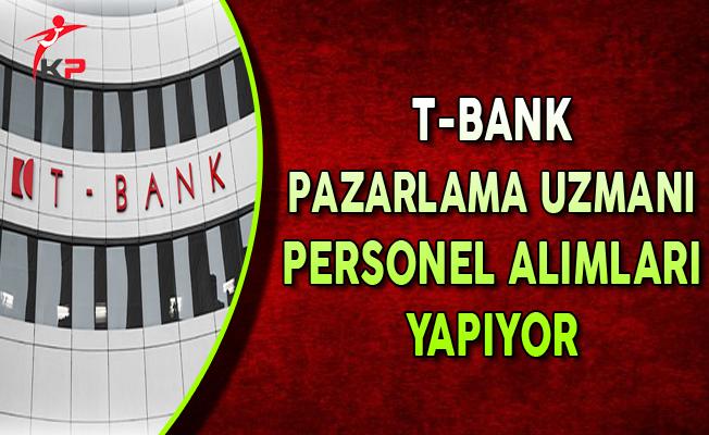 T-Bank Pazarlama Uzmanı Personel Alımları Yapıyor