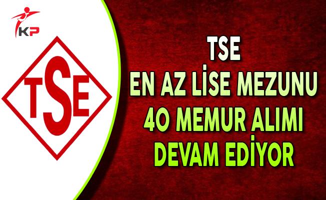 TSE En Az Lise Mezunu 40 Memur Alımı Başvuruları Devam Ediyor