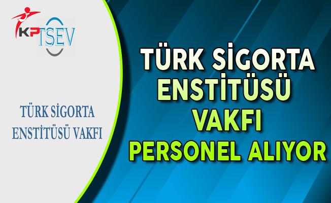 Türk Sigorta Enstitüsü Vakfı Personel Alımı Yapıyor