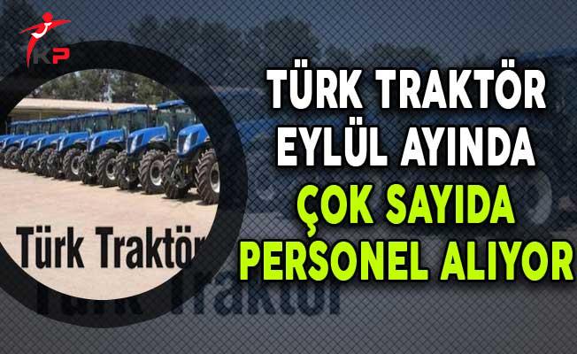 Türk Traktör Eylül Ayında Çok Sayıda Personel Alıyor