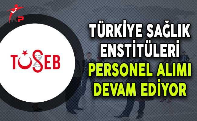 Türkiye Sağlık Enstitüleri Başkanlığı Sözleşmeli Personel Alımı Devam Ediyor