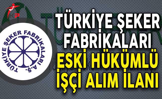 Türkiye Şeker Fabrikaları Eski Hükümlü İşçi Alım İlanı